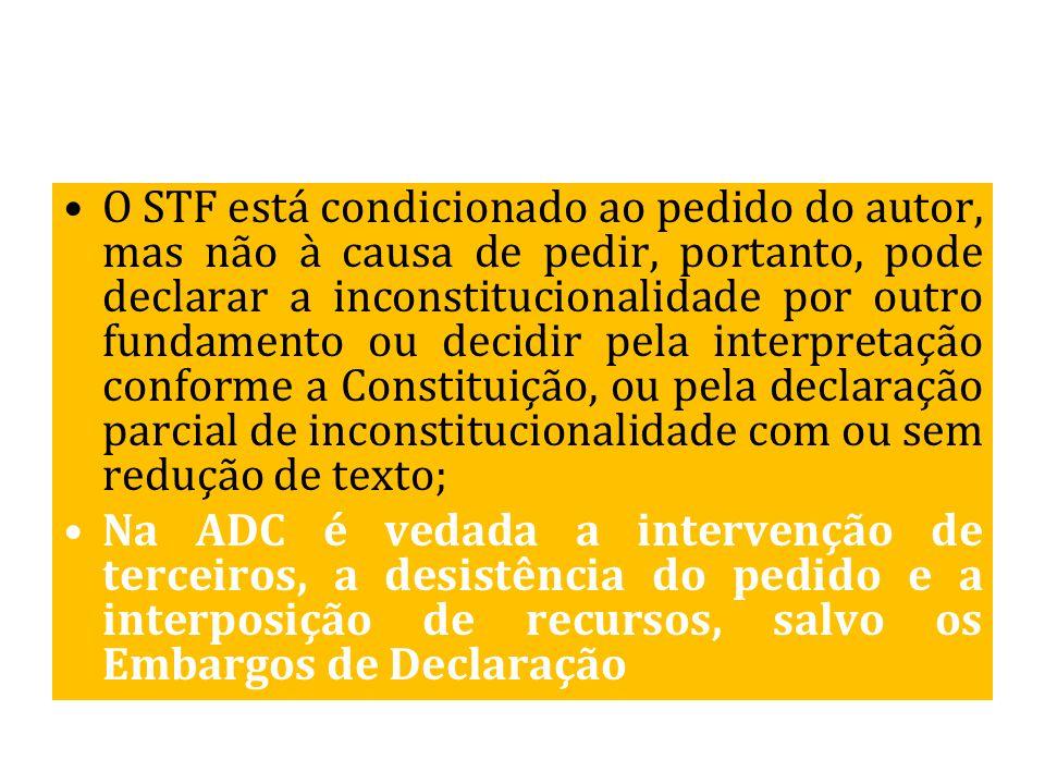 O STF está condicionado ao pedido do autor, mas não à causa de pedir, portanto, pode declarar a inconstitucionalidade por outro fundamento ou decidir
