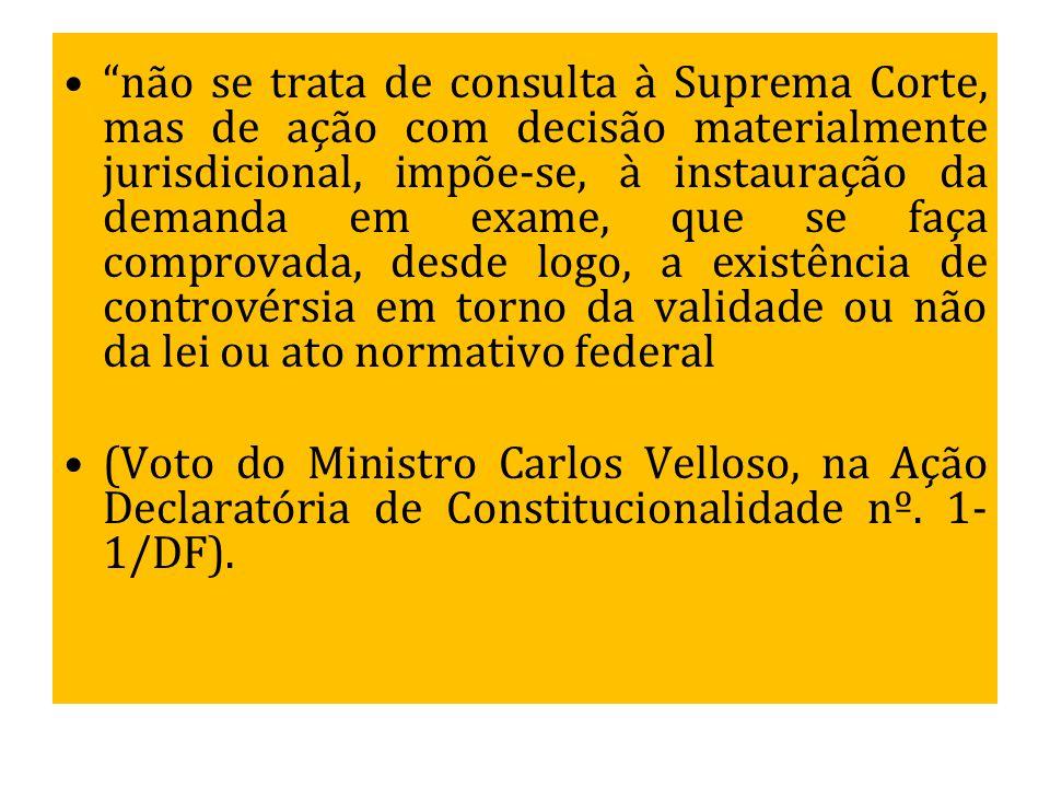 """""""não se trata de consulta à Suprema Corte, mas de ação com decisão materialmente jurisdicional, impõe-se, à instauração da demanda em exame, que se fa"""