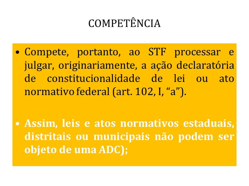COMPETÊNCIA Compete, portanto, ao STF processar e julgar, originariamente, a ação declaratória de constitucionalidade de lei ou ato normativo federal