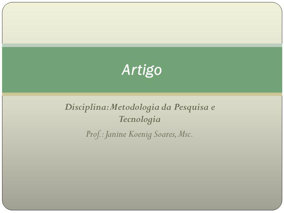 Disciplina: Metodologia da Pesquisa e Tecnologia Prof.: Janine Koenig Soares, Msc. Artigo