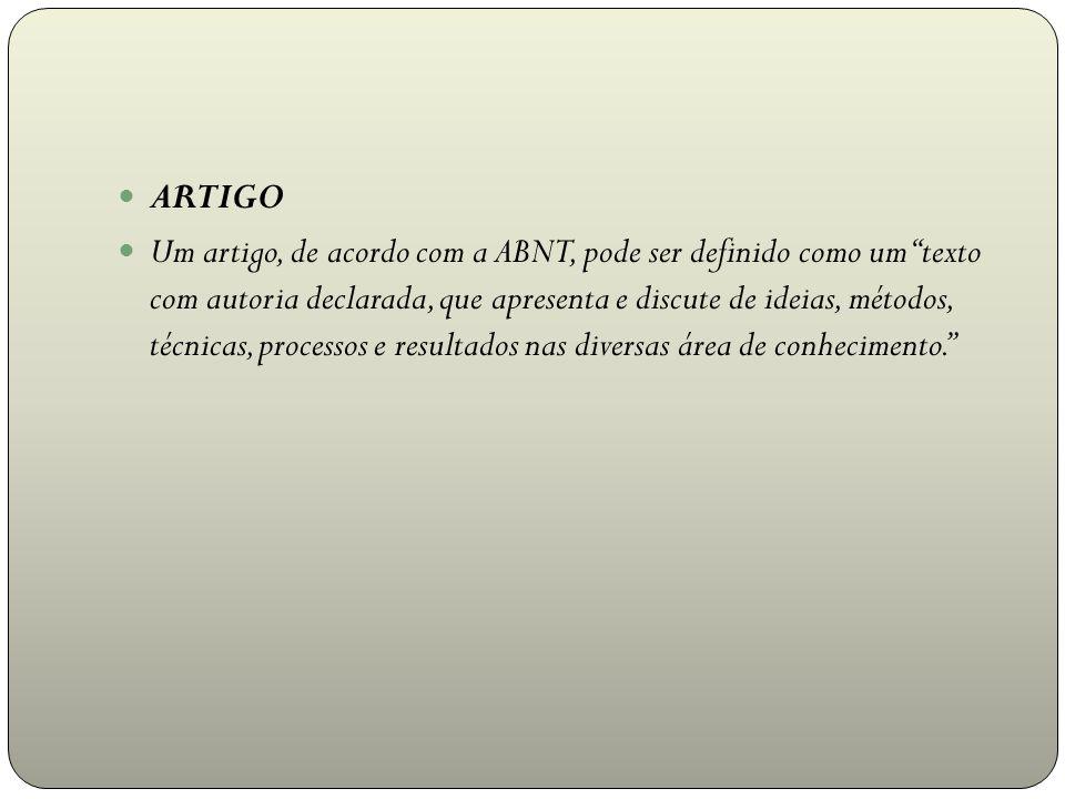 """ARTIGO Um artigo, de acordo com a ABNT, pode ser definido como um """"texto com autoria declarada, que apresenta e discute de ideias, métodos, técnicas,"""