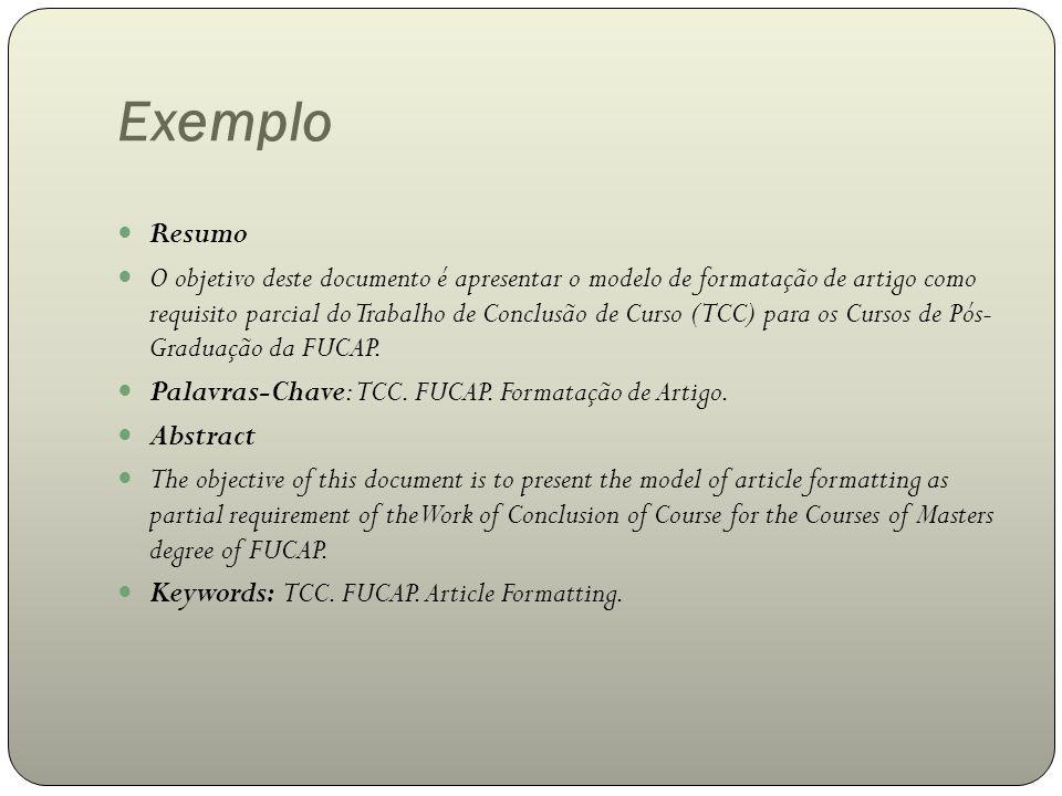 Exemplo Resumo O objetivo deste documento é apresentar o modelo de formatação de artigo como requisito parcial do Trabalho de Conclusão de Curso (TCC)