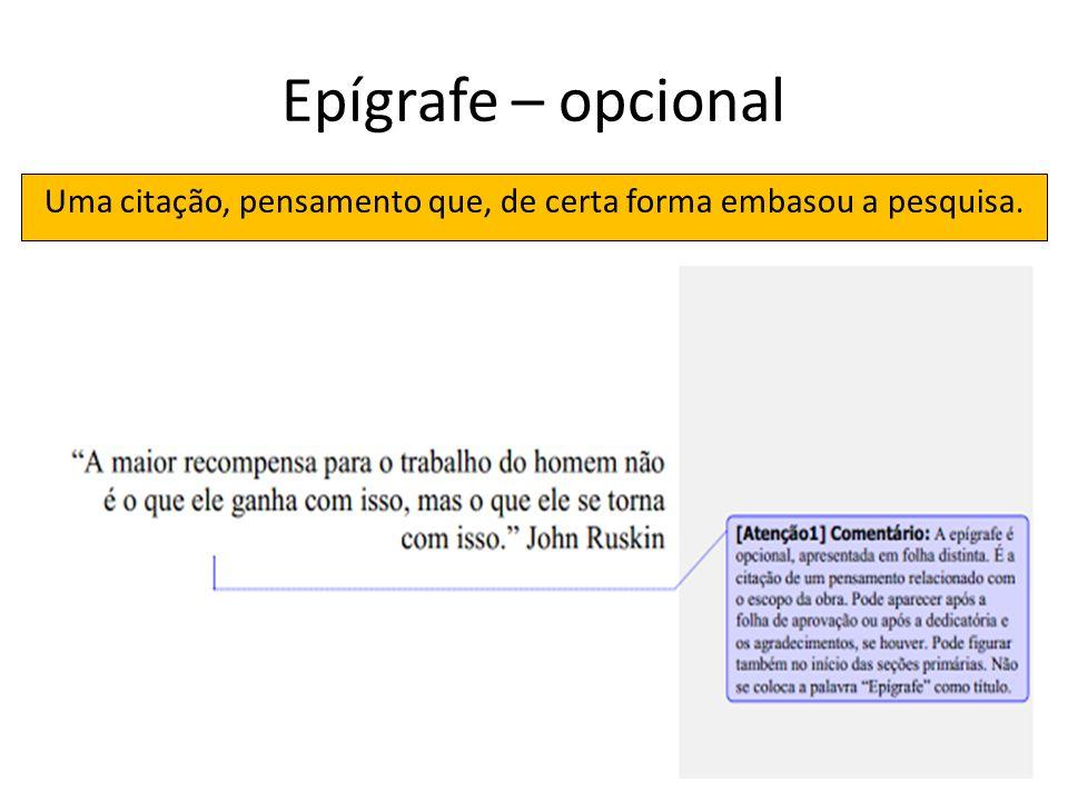 Epígrafe – opcional Uma citação, pensamento que, de certa forma embasou a pesquisa.