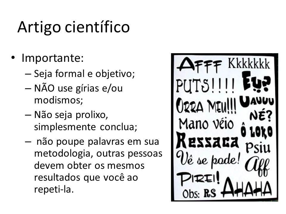 Artigo científico Importante: – Seja formal e objetivo; – NÃO use gírias e/ou modismos; – Não seja prolixo, simplesmente conclua; – não poupe palavras
