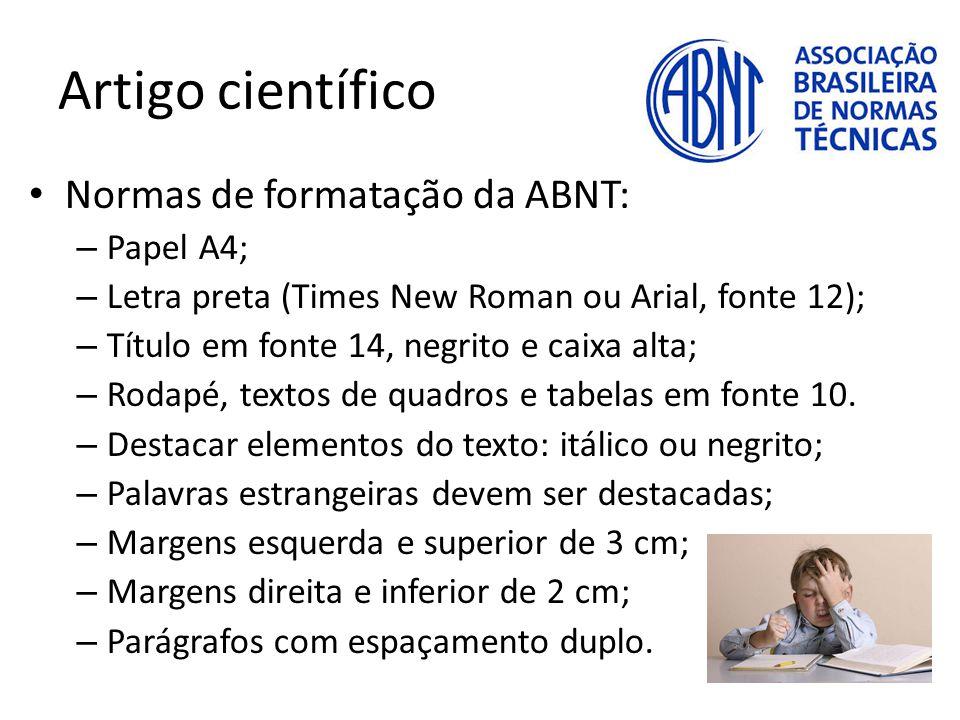 Artigo científico Normas de formatação da ABNT: – Papel A4; – Letra preta (Times New Roman ou Arial, fonte 12); – Título em fonte 14, negrito e caixa