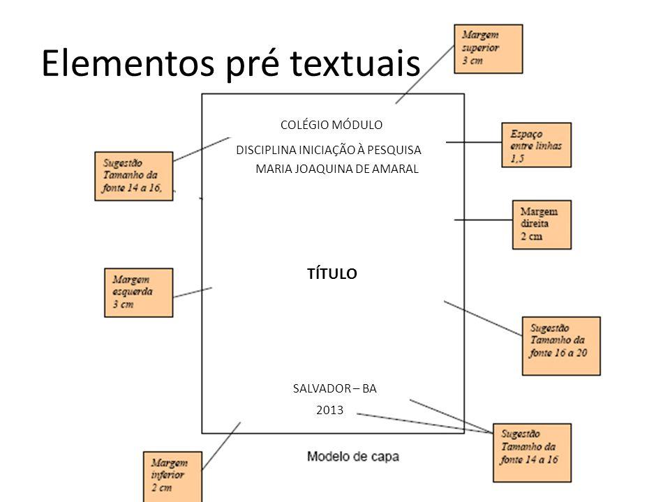 COLÉGIO MÓDULO DISCIPLINA INICIAÇÃO À PESQUISA MARIA JOAQUINA DE AMARAL TÍTULO SALVADOR – BA 2013 Elementos pré textuais