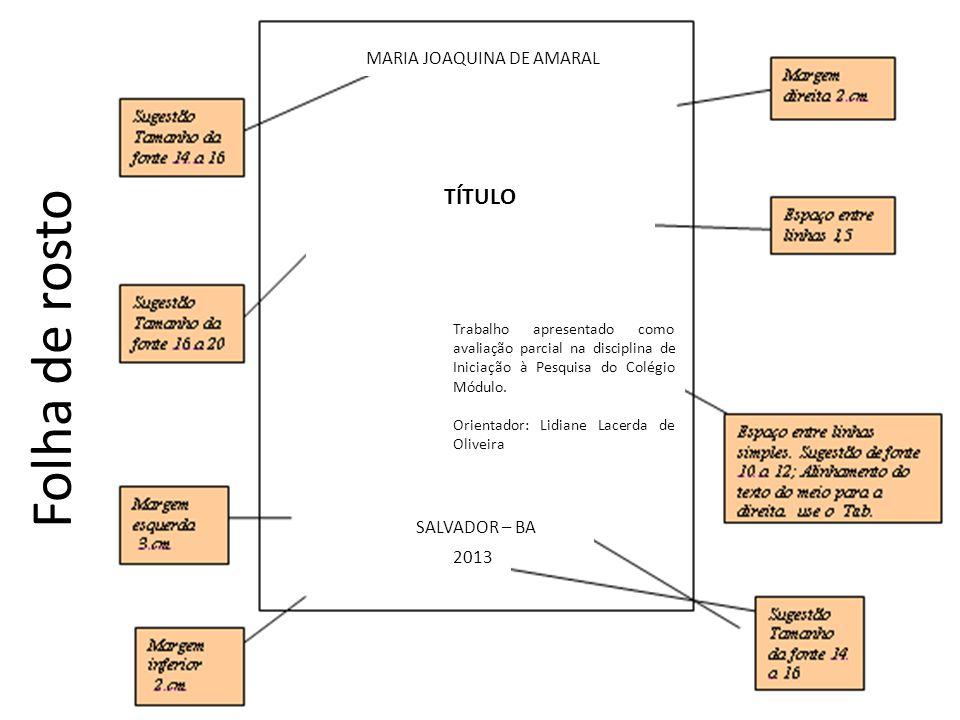 Folha de rosto MARIA JOAQUINA DE AMARAL TÍTULO SALVADOR – BA 2013 Trabalho apresentado como avaliação parcial na disciplina de Iniciação à Pesquisa do