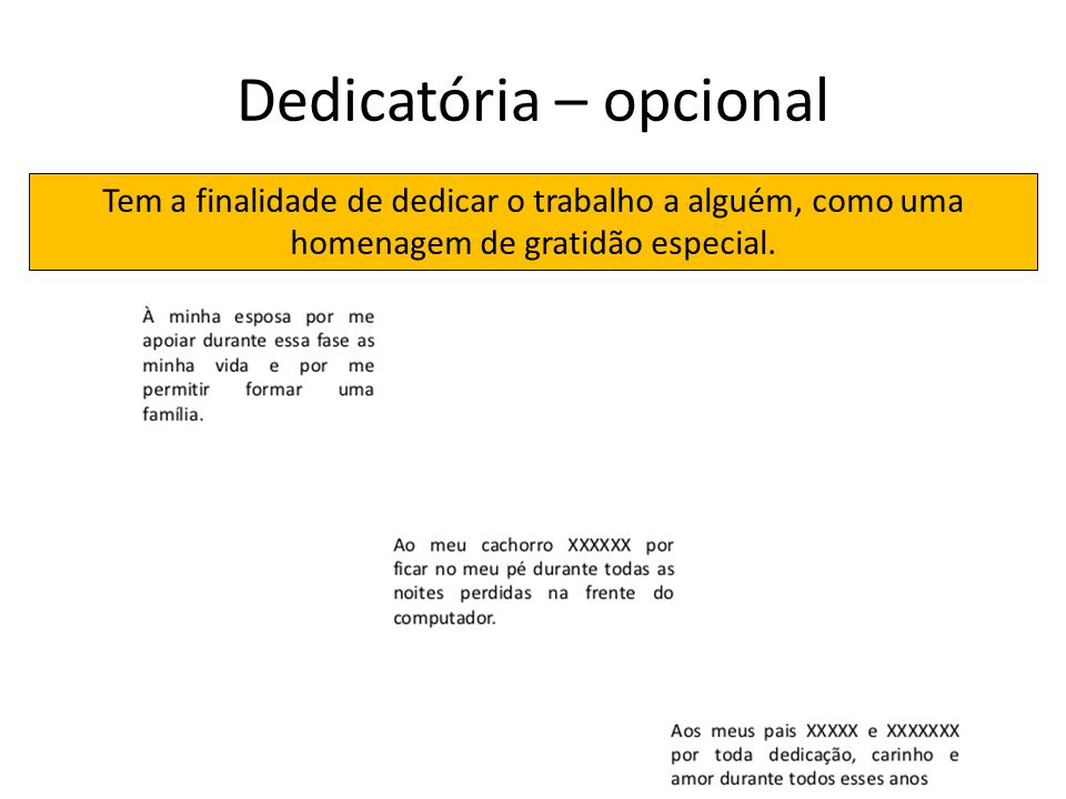 Dedicatória – opcional Tem a finalidade de dedicar o trabalho a alguém, como uma homenagem de gratidão especial.