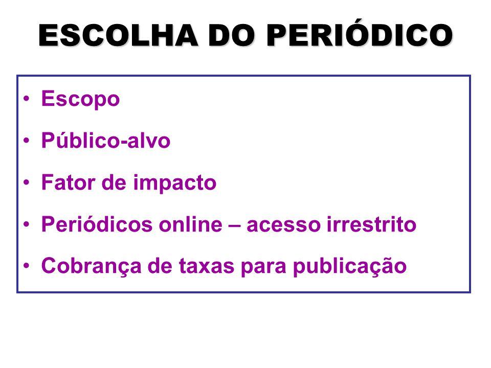 ESCOLHA DO PERIÓDICO Escopo Público-alvo Fator de impacto Periódicos online – acesso irrestrito Cobrança de taxas para publicação