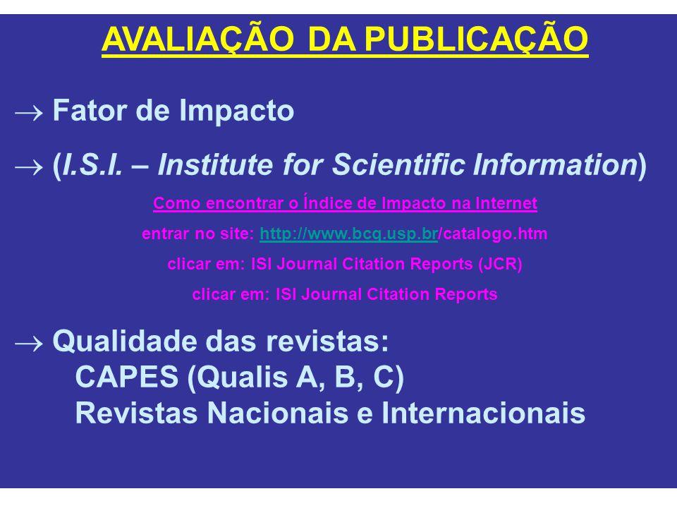 AVALIAÇÃO DA PUBLICAÇÃO  Fator de Impacto  (I.S.I. – Institute for Scientific Information) Como encontrar o Índice de Impacto na Internet entrar no