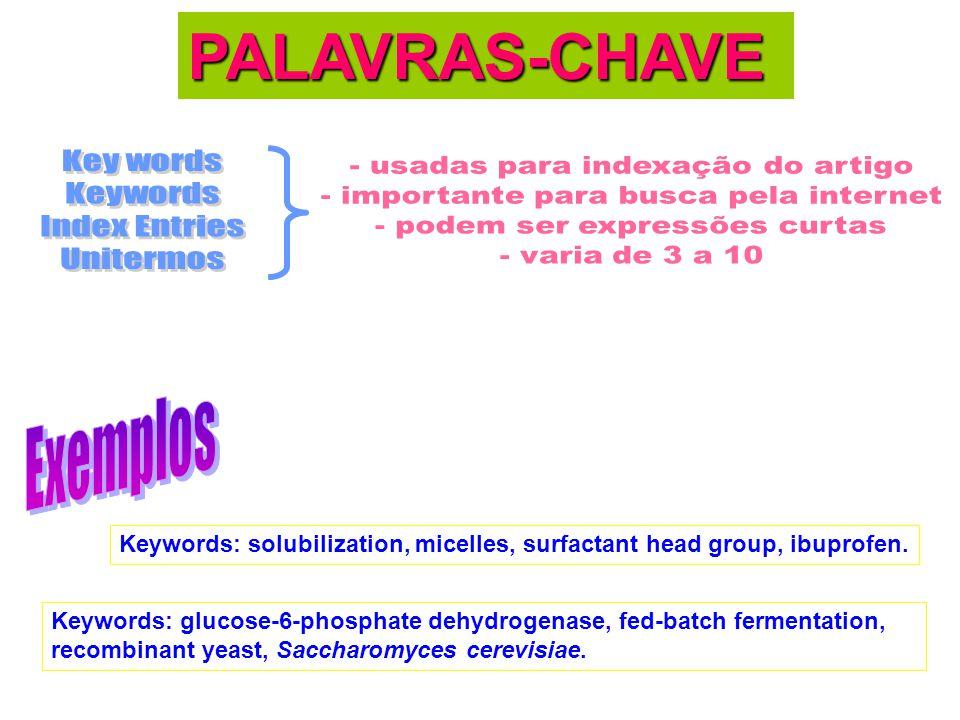 PALAVRAS-CHAVE Keywords: solubilization, micelles, surfactant head group, ibuprofen. Keywords: glucose-6-phosphate dehydrogenase, fed-batch fermentati