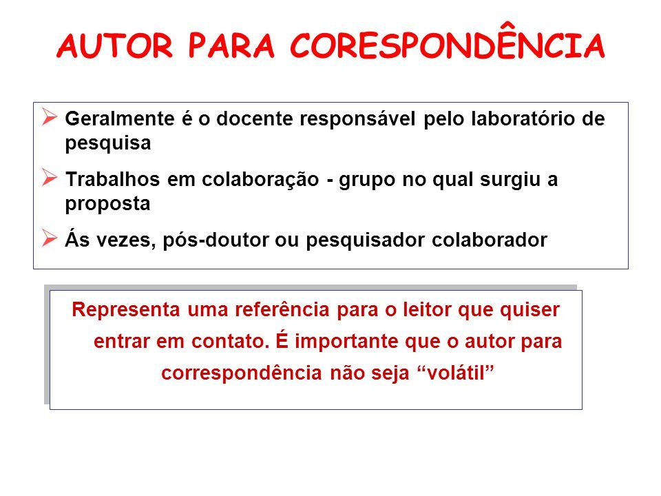 AUTOR PARA CORESPONDÊNCIA  Geralmente é o docente responsável pelo laboratório de pesquisa  Trabalhos em colaboração - grupo no qual surgiu a propos
