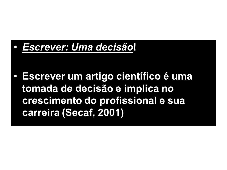 Escrever: Uma decisão! Escrever um artigo científico é uma tomada de decisão e implica no crescimento do profissional e sua carreira (Secaf, 2001)