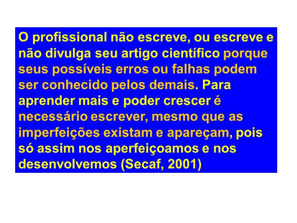 O profissional não escreve, ou escreve e não divulga seu artigo científico porque seus possíveis erros ou falhas podem ser conhecido pelos demais. Par