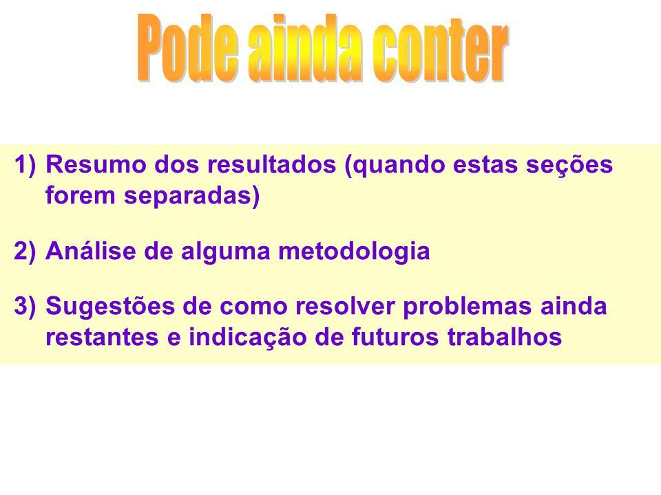 1)Resumo dos resultados (quando estas seções forem separadas) 2)Análise de alguma metodologia 3)Sugestões de como resolver problemas ainda restantes e