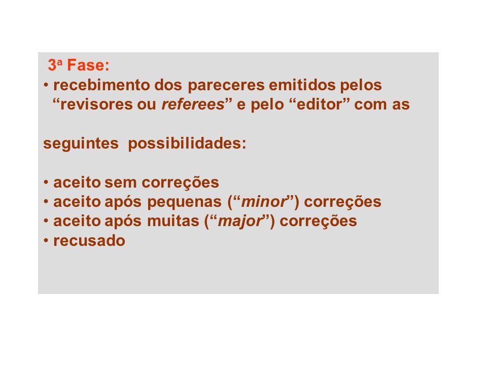 """3 a Fase: recebimento dos pareceres emitidos pelos """"revisores ou referees"""" e pelo """"editor"""" com as seguintes possibilidades: aceito sem correções aceit"""