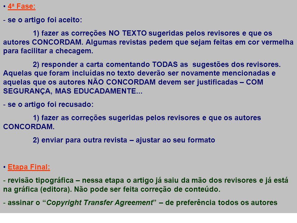 4 a Fase: - se o artigo foi aceito: 1) fazer as correções NO TEXTO sugeridas pelos revisores e que os autores CONCORDAM. Algumas revistas pedem que se