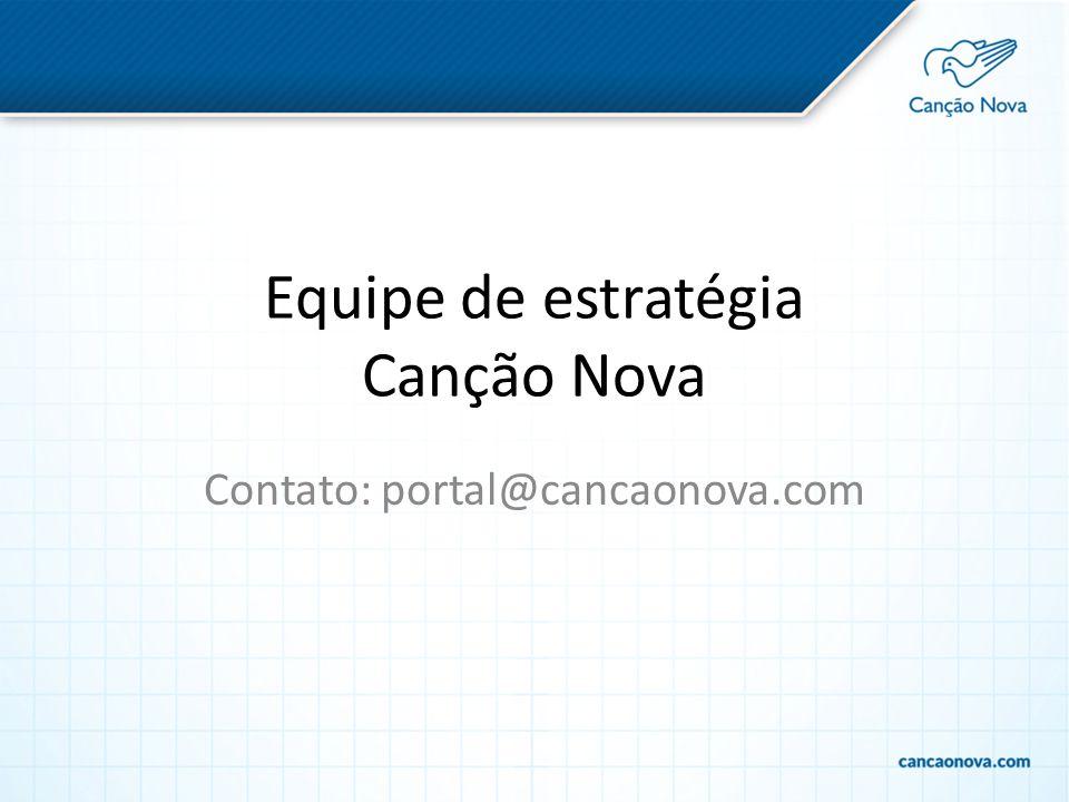 Equipe de estratégia Canção Nova Contato: portal@cancaonova.com