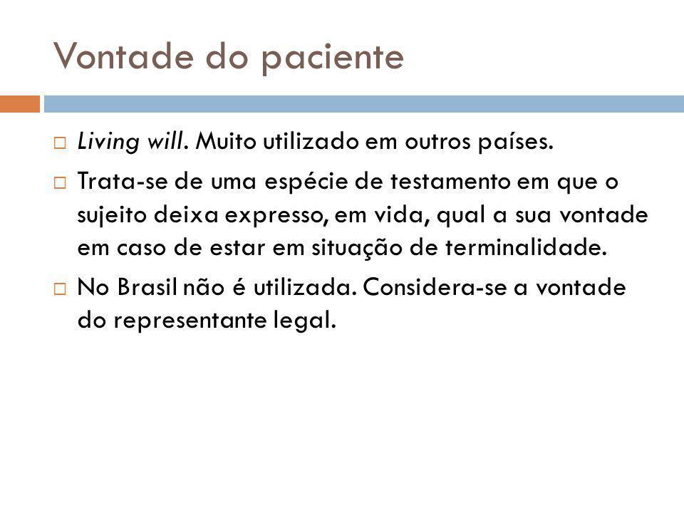 Vontade do paciente  Living will.Muito utilizado em outros países.
