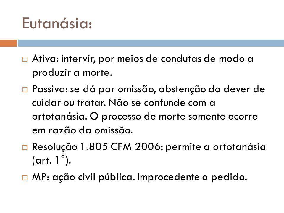 Eutanásia:  Ativa: intervir, por meios de condutas de modo a produzir a morte.