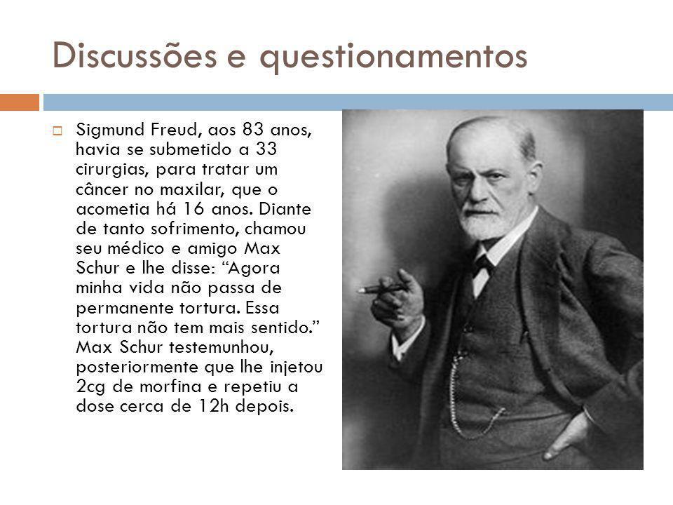 Discussões e questionamentos  Sigmund Freud, aos 83 anos, havia se submetido a 33 cirurgias, para tratar um câncer no maxilar, que o acometia há 16 anos.