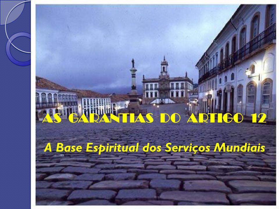 Base Espiritual dos Serviços Mundiais A Base Espiritual dos Serviços Mundiais AS GARANTIAS DO ARTIGO 12