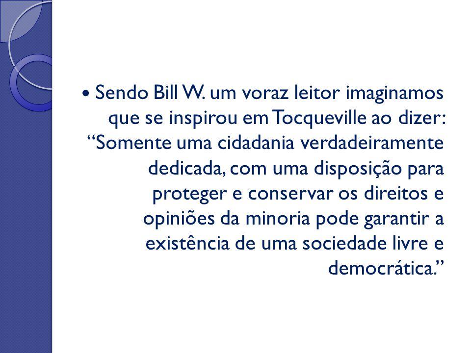 """Sendo Bill W. um voraz leitor imaginamos que se inspirou em Tocqueville ao dizer: """"Somente uma cidadania verdadeiramente dedicada, com uma disposição"""