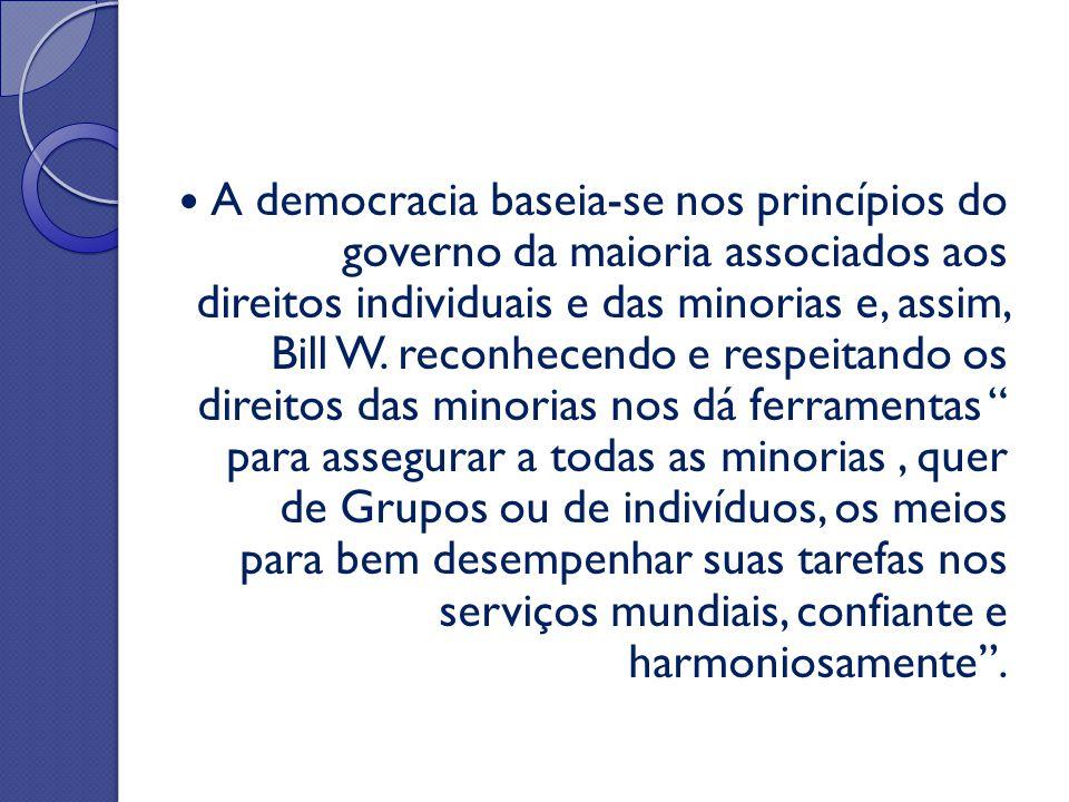 A democracia baseia-se nos princípios do governo da maioria associados aos direitos individuais e das minorias e, assim, Bill W. reconhecendo e respei