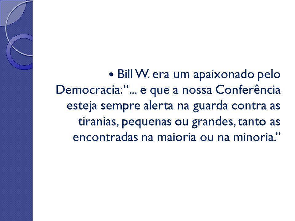 """Bill W. era um apaixonado pelo Democracia: """"... e que a nossa Conferência esteja sempre alerta na guarda contra as tiranias, pequenas ou grandes, tant"""