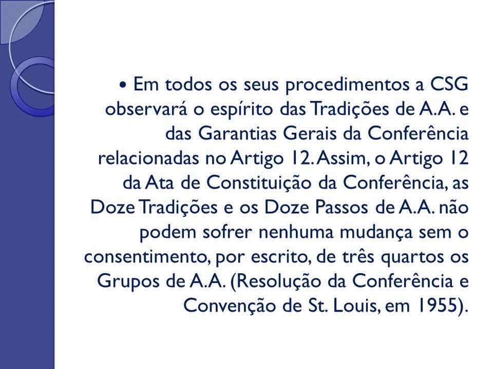 Em todos os seus procedimentos a CSG observará o espírito das Tradições de A.A. e das Garantias Gerais da Conferência relacionadas no Artigo 12. Assim
