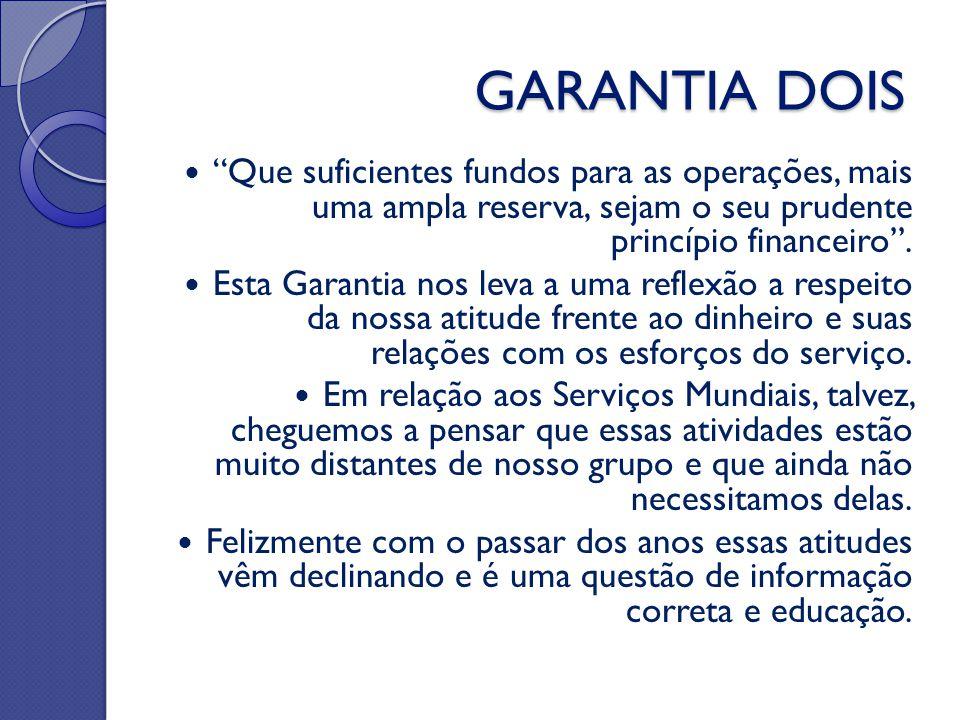 """GARANTIA DOIS """"Que suficientes fundos para as operações, mais uma ampla reserva, sejam o seu prudente princípio financeiro"""". Esta Garantia nos leva a"""