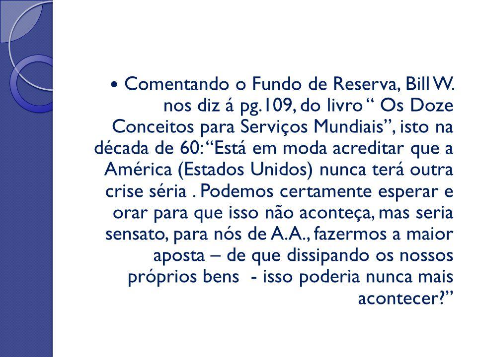 """Comentando o Fundo de Reserva, Bill W. nos diz á pg.109, do livro """" Os Doze Conceitos para Serviços Mundiais"""", isto na década de 60: """"Está em moda acr"""