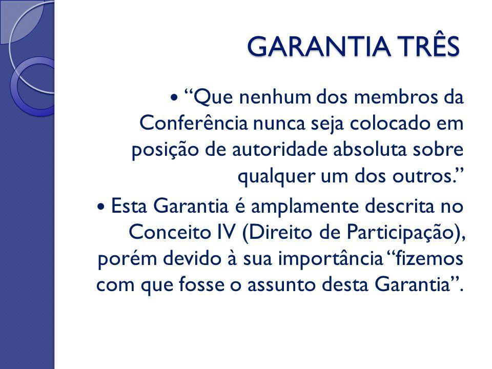 """GARANTIA TRÊS """"Que nenhum dos membros da Conferência nunca seja colocado em posição de autoridade absoluta sobre qualquer um dos outros."""" Esta Garanti"""