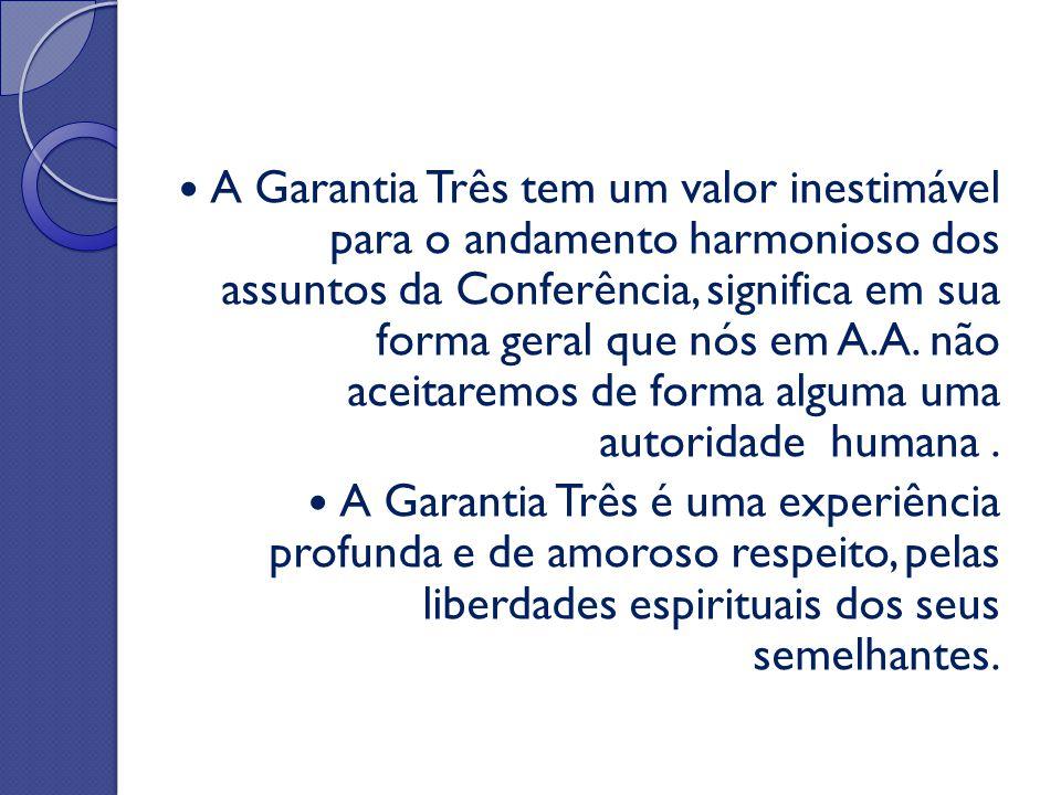 A Garantia Três tem um valor inestimável para o andamento harmonioso dos assuntos da Conferência, significa em sua forma geral que nós em A.A. não ace