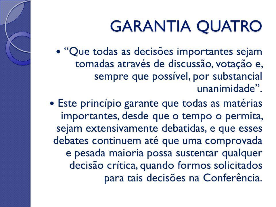 """GARANTIA QUATRO """"Que todas as decisões importantes sejam tomadas através de discussão, votação e, sempre que possível, por substancial unanimidade"""". E"""