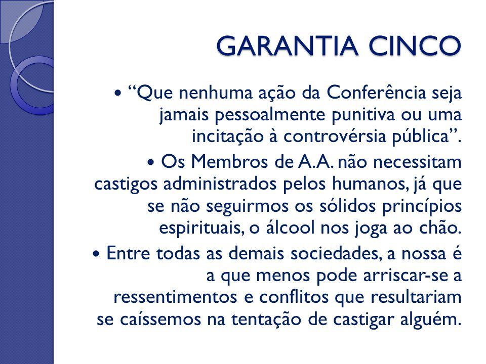 """GARANTIA CINCO """"Que nenhuma ação da Conferência seja jamais pessoalmente punitiva ou uma incitação à controvérsia pública"""". Os Membros de A.A. não nec"""