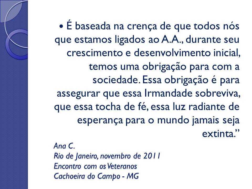 Ana C. Rio de Janeiro, novembro de 2011 Encontro com os Veteranos Cachoeira do Campo - MG É baseada na crença de que todos nós que estamos ligados ao