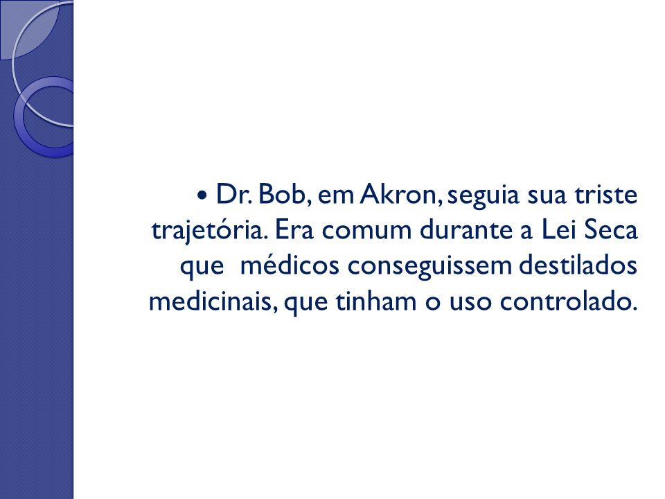 Dr. Bob, em Akron, seguia sua triste trajetória. Era comum durante a Lei Seca que médicos conseguissem destilados medicinais, que tinham o uso control