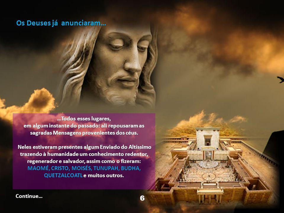 Os Deuses já anunciaram…...Todos esses lugares, em algum instante do passado: ali repousaram as sagradas Mensagens provenientes dos céus.