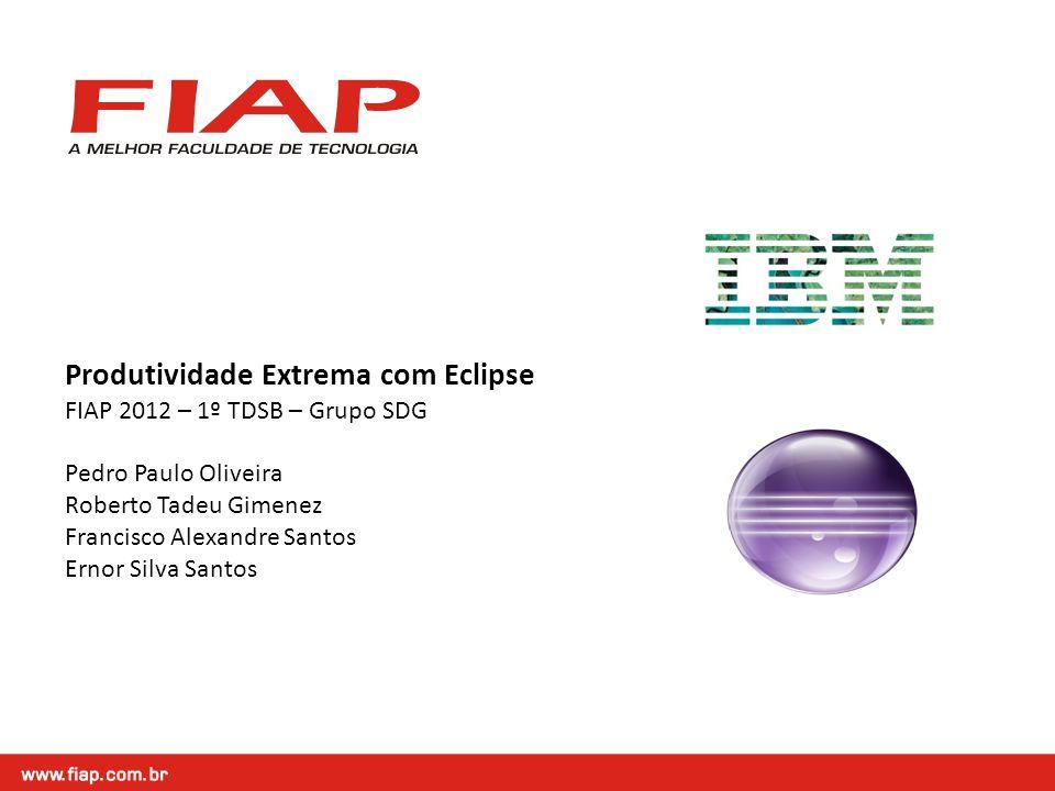 Produtividade Extrema com Eclipse FIAP 2012 – 1º TDSB – Grupo SDG Pedro Paulo Oliveira Roberto Tadeu Gimenez Francisco Alexandre Santos Ernor Silva Santos