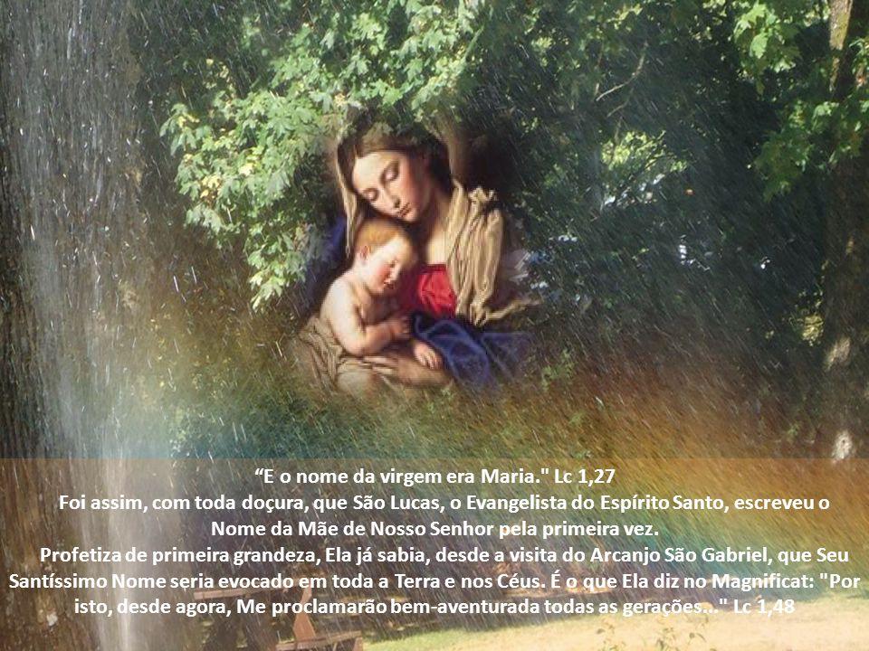 E o nome da virgem era Maria. Lc 1,27 Foi assim, com toda doçura, que São Lucas, o Evangelista do Espírito Santo, escreveu o Nome da Mãe de Nosso Senhor pela primeira vez.