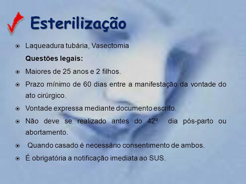Esterilização Esterilização  Laqueadura tubária, Vasectomia Questões legais:  Maiores de 25 anos e 2 filhos.  Prazo mínimo de 60 dias entre a manif