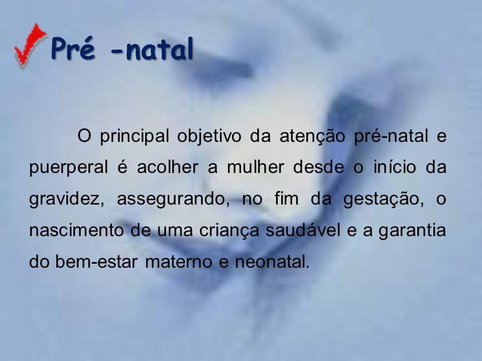 O principal objetivo da atenção pré-natal e puerperal é acolher a mulher desde o início da gravidez, assegurando, no fim da gestação, o nascimento de