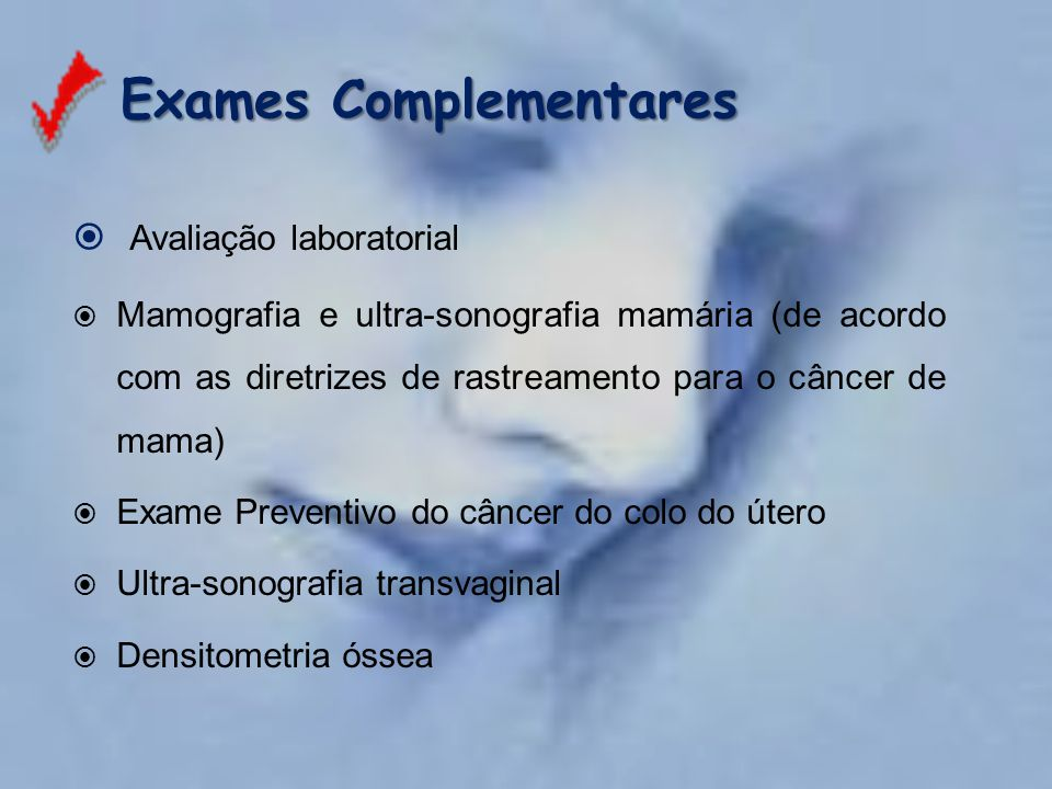 Exames Complementares  Avaliação laboratorial  Mamografia e ultra-sonografia mamária (de acordo com as diretrizes de rastreamento para o câncer de m