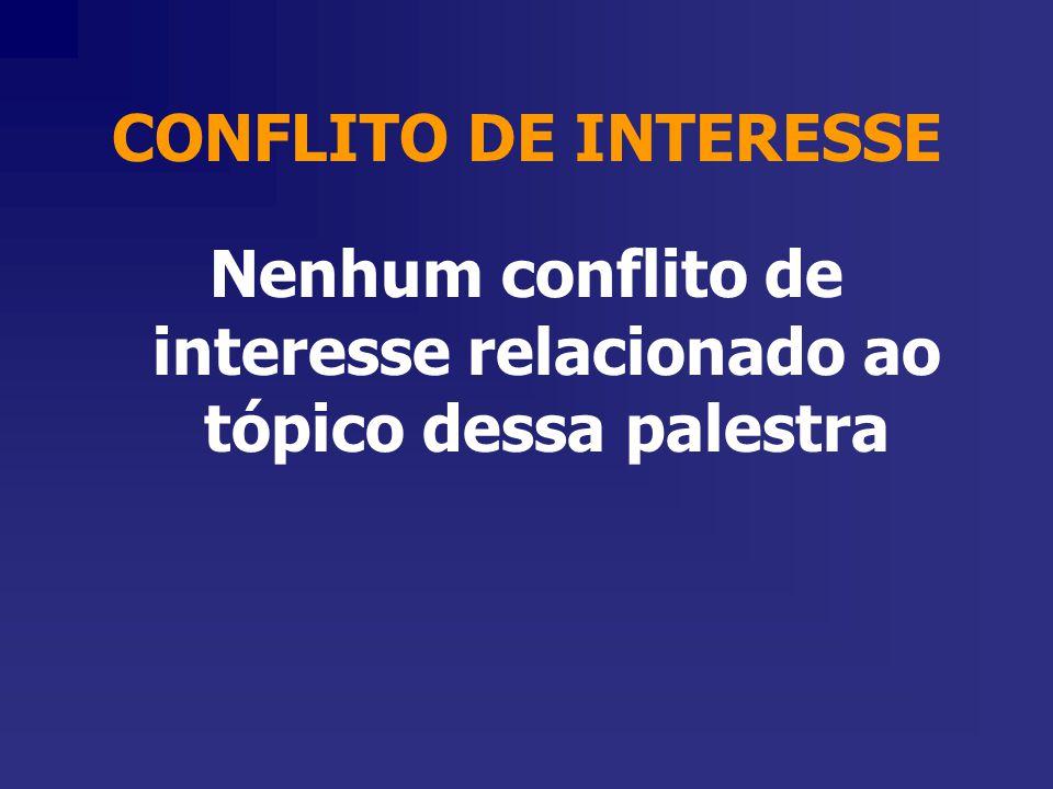 CONFLITO DE INTERESSE Nenhum conflito de interesse relacionado ao tópico dessa palestra