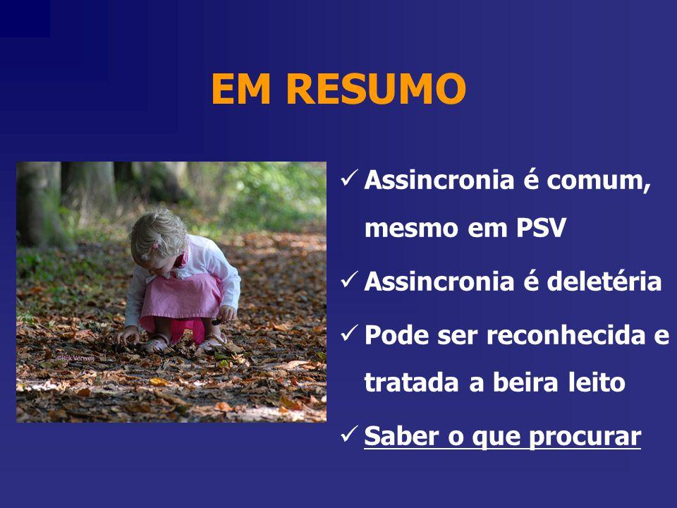 EM RESUMO Assincronia é comum, mesmo em PSV Assincronia é deletéria Pode ser reconhecida e tratada a beira leito Saber o que procurar