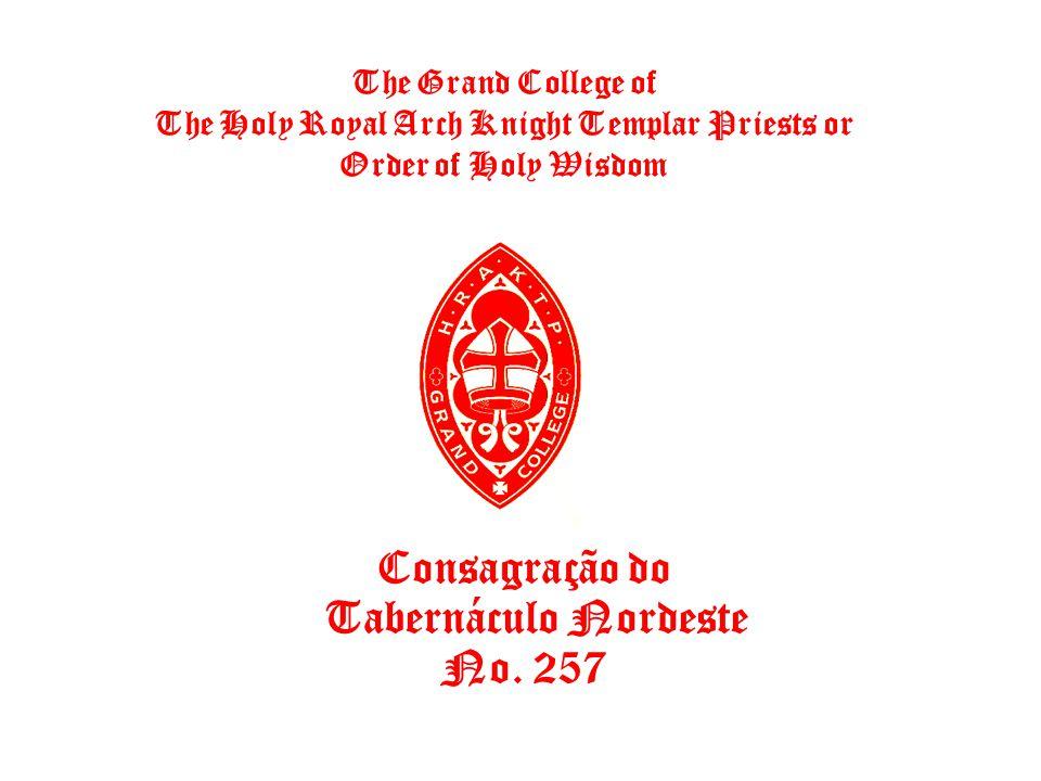 Á Consagração do Tabernáculo Nordeste No. 257 The Grand College of The Holy Royal Arch Knight Templar Priests or Order of Holy Wisdom