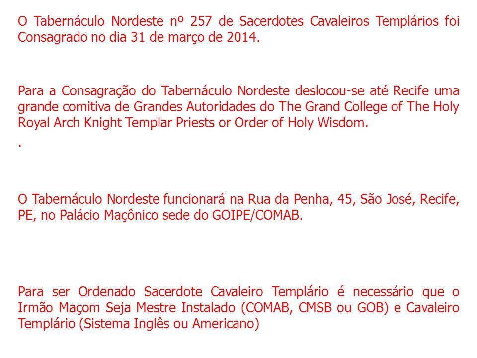 O Tabernáculo Nordeste nº 257 de Sacerdotes Cavaleiros Templários foi Consagrado no dia 31 de março de 2014. Para a Consagração do Tabernáculo Nordest