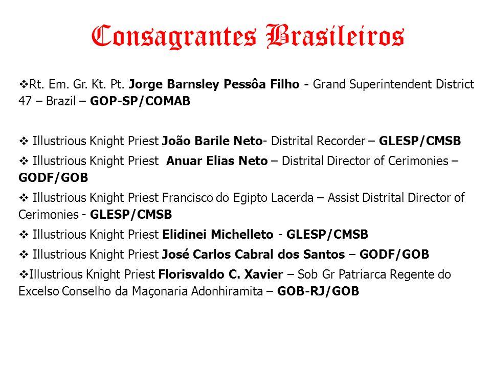 Consagrantes Brasileiros  Rt. Em. Gr. Kt. Pt. Jorge Barnsley Pessôa Filho - Grand Superintendent District 47 – Brazil – GOP-SP/COMAB  Illustrious Kn