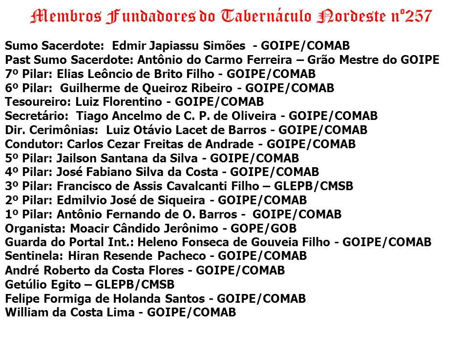 Membros Fundadores do Tabernáculo Nordeste nº257 Sumo Sacerdote: Edmir Japiassu Simões - GOIPE/COMAB Past Sumo Sacerdote: Antônio do Carmo Ferreira –